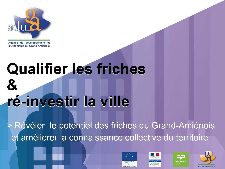 Qualifier les friches et ré-investir la ville: Révéler le potentiel des friches du Grand-Amiénois et améliorer la connaissance collective du territoire - Avril 2014